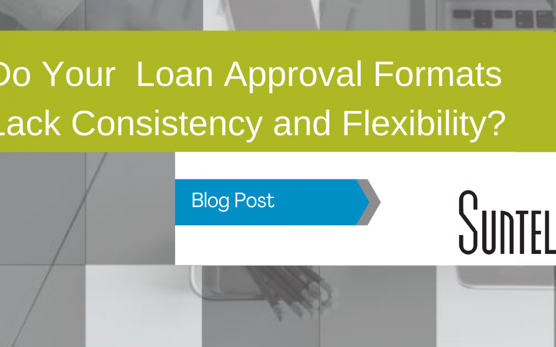Do Your Loan Approval Formats Lack Consistency and Flexibility?